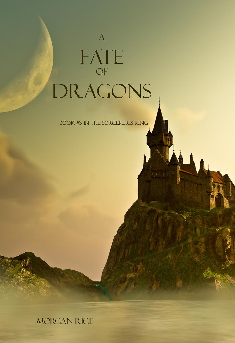 Морган Райс A Fate of Dragons артур шопенгауэр the world as will and idea vol 2 of 3