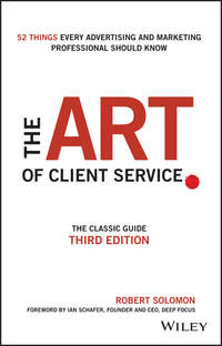 книга The Art of Client Service. The Classic Guide, Updated for Today's Marketers and Advertisers