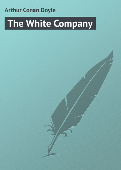 Фото - Артур Конан Дойл The White Company артур конан дойл the war in south africa its cause and conduct