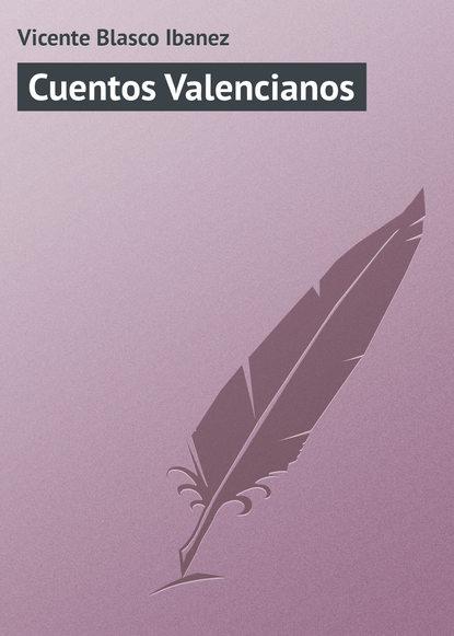 Висенте Бласко-Ибаньес Cuentos Valencianos висенте бласко ибаньес die toten befehlen
