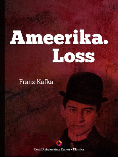 Franz Kafka Ameerika. Loss kalle muuli reketiga tüdruk kaia kanepi teekond ameerika mägedel