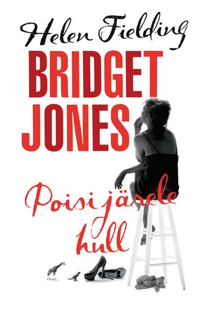 Хелен Филдинг Bridget Jones: poisi järele hull fielding helen bridget jones s diary