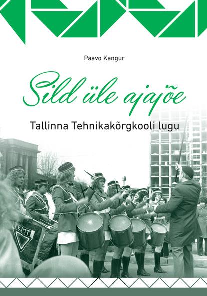 Paavo Kangur Sild üle ajajõe. Tallinna Tehnikakõrgkooli lugu rasmus kangropool tallinna raekoda