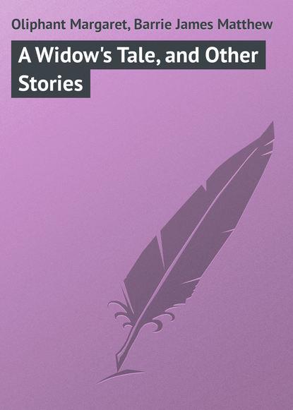 Джеймс Барри A Widow's Tale, and Other Stories джеймс барри auld licht idylls