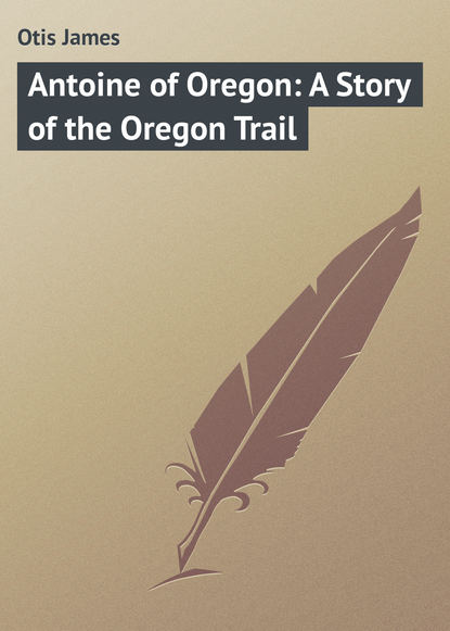 Otis James Antoine of Oregon: A Story of the Oregon Trail lynna banning baby on the oregon trail