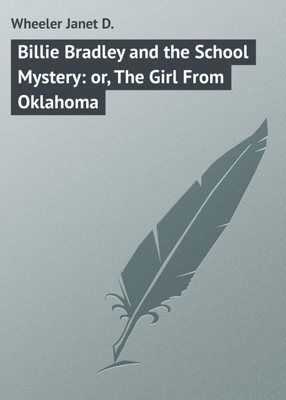 Wheeler Janet D. Billie Bradley and the School Mystery: or, The Girl From Oklahoma недорого