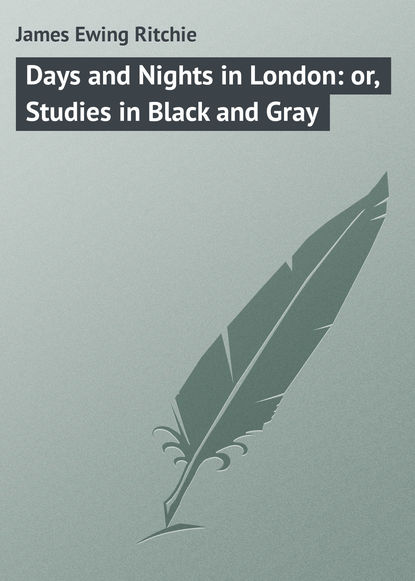 James Ewing Ritchie Days and Nights in London: or, Studies in Black and Gray недорого