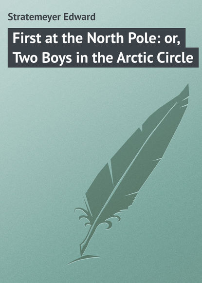 цена на Stratemeyer Edward First at the North Pole: or, Two Boys in the Arctic Circle