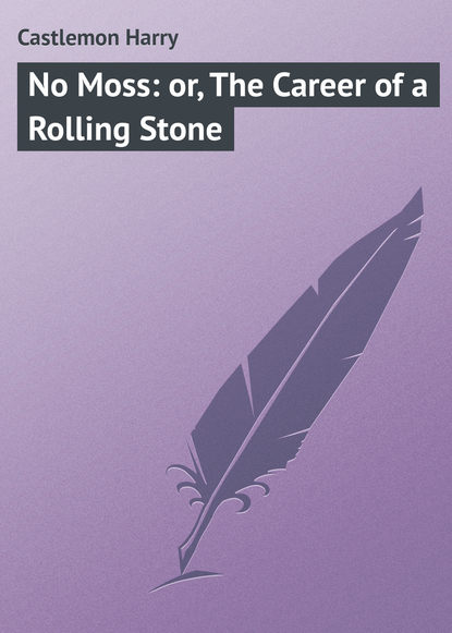 Castlemon Harry No Moss: or, The Career of a Rolling Stone castlemon harry marcy the blockade runner