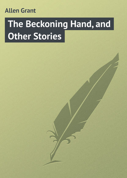 Allen Grant The Beckoning Hand, and Other Stories allen grant strange stories