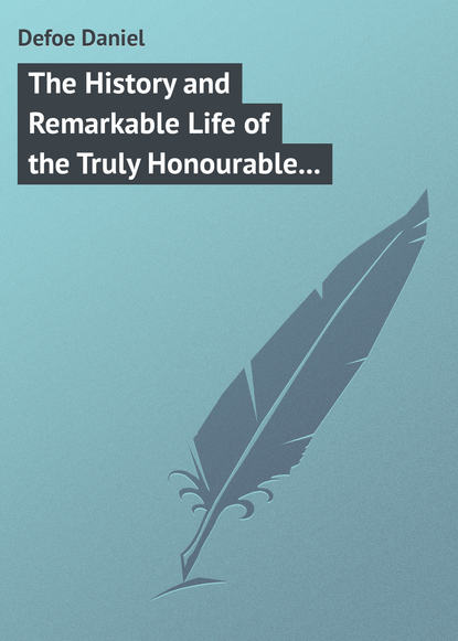 Даниэль Дефо The History and Remarkable Life of the Truly Honourable Colonel Jacque, Commonly called Colonel Jack