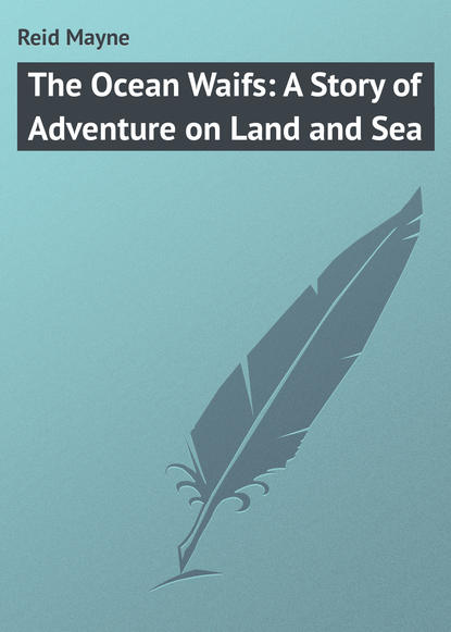 Фото - Майн Рид The Ocean Waifs: A Story of Adventure on Land and Sea майн рид gwen wynn a romance of the wye