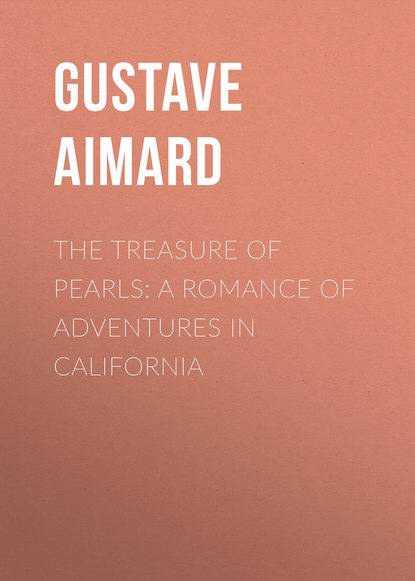 Gustave Aimard The Treasure of Pearls: A Romance of Adventures in California romance in wires