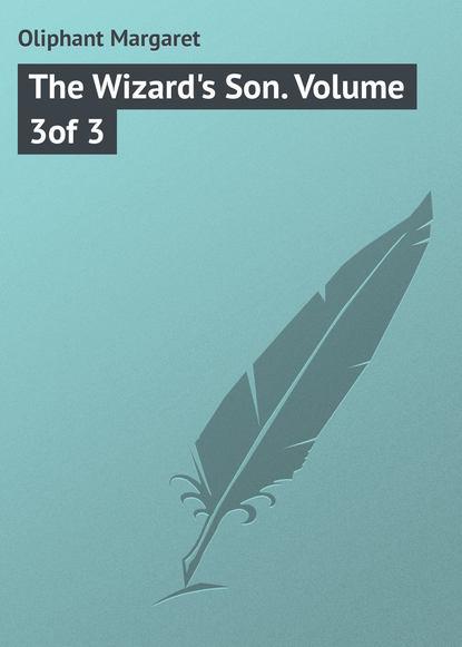 Маргарет Олифант The Wizard's Son. Volume 3of 3 маргарет олифант the sorceress volume 1 of 3