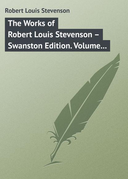 Роберт Льюис Стивенсон The Works of Robert Louis Stevenson – Swanston Edition. Volume 17 robert louis stevenson the complete works of robert louis stevenson