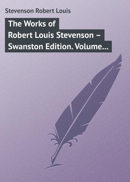 Роберт Льюис Стивенсон The Works of Robert Louis Stevenson – Swanston Edition. Volume 7 joaquín lorenzo villanueva ano christiano de espana volume 7 spanish edition