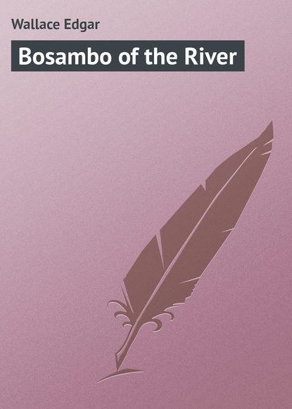 Wallace Edgar Bosambo of the River edgar wallace sanders of the river