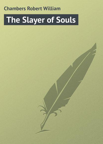 Chambers Robert William The Slayer of Souls chambers robert william the moonlit way a novel