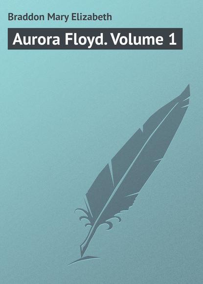 Мэри Элизабет Брэддон Aurora Floyd. Volume 1 недорого