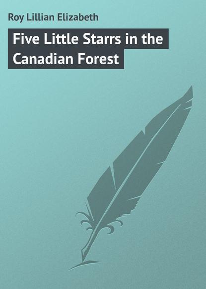 Roy Lillian Elizabeth Five Little Starrs in the Canadian Forest недорого