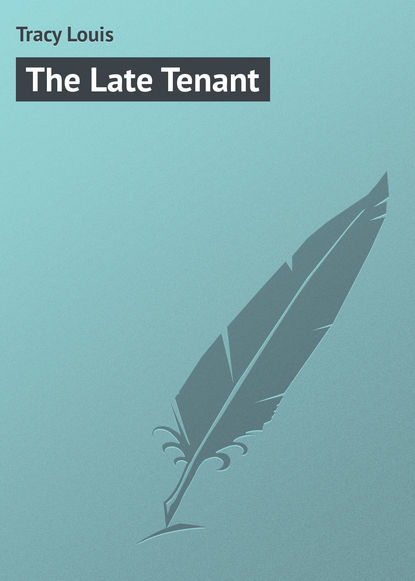 Фото - Tracy Louis The Late Tenant louis tracy british murder mysteries the louis tracy edition