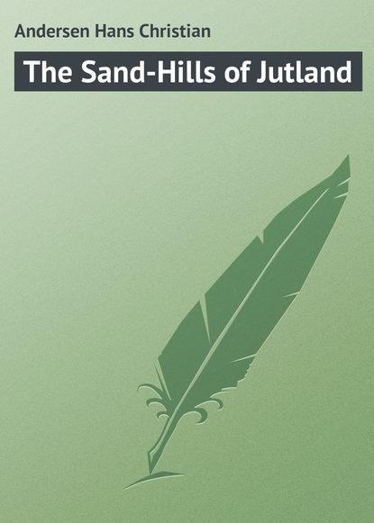 Фото - Ганс Христиан Андерсен The Sand-Hills of Jutland ганс христиан андерсен дурень ганс