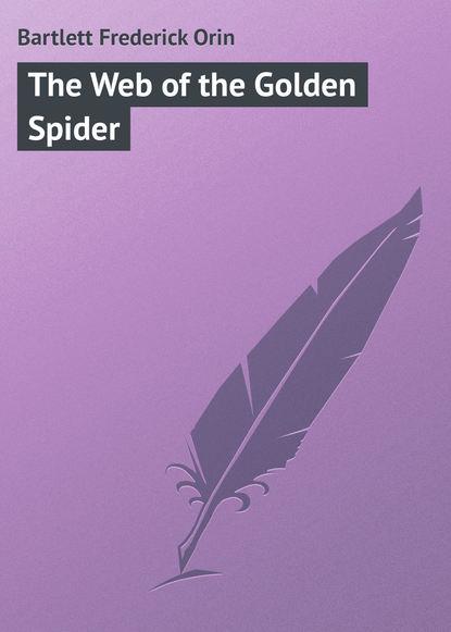Bartlett Frederick Orin The Web of the Golden Spider bartlett frederick orin the wall street girl