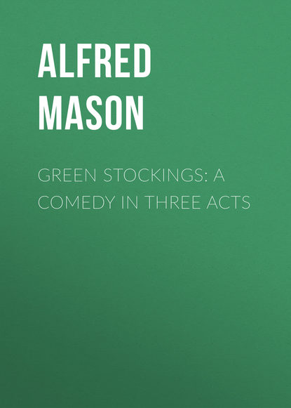 Фото - Mason Alfred Edward Woodley Green Stockings: A Comedy in Three Acts spokeshave a comedy of errors in seven acts