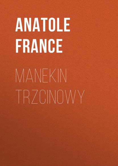 anatole france manekin trzcinowy Анатоль Франс Manekin trzcinowy
