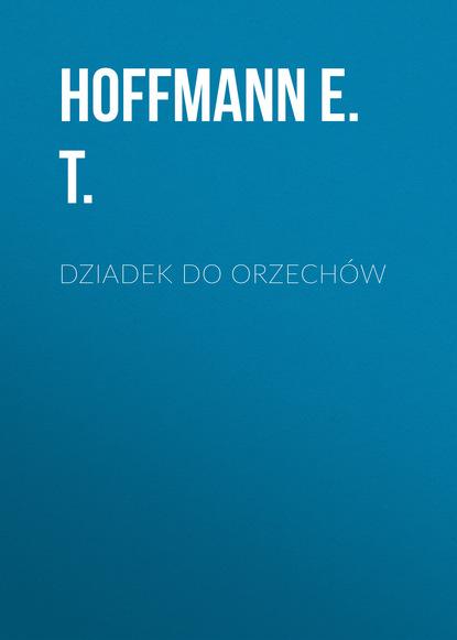 Hoffmann E. T. Dziadek do orzechów hubert dziadek chirurgia stomatologiczna i szczękowo twarzowa