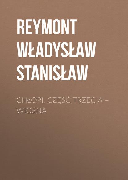 Reymont Władysław Stanisław Chłopi, Część trzecia – Wiosna недорого