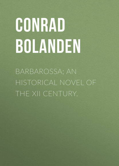 Фото - Conrad von Bolanden Barbarossa; An Historical Novel of the XII Century. o douglas the setons historical novel
