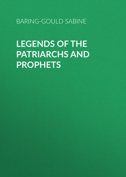 Baring-Gould Sabine Legends of the Patriarchs and Prophets sabine hess person and place