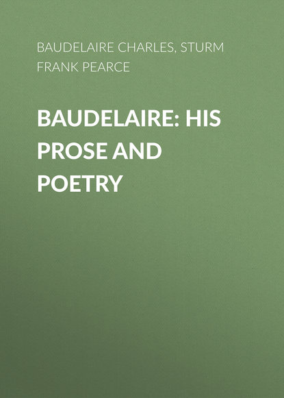 Sturm Frank Pearce Baudelaire: His Prose and Poetry charles baudelaire the flowers of evil les fleurs du mal french and english edition translated by william aggeler with an introduction by frank pearce sturm