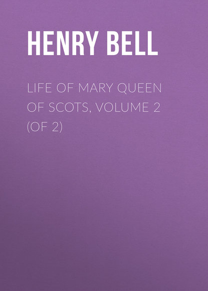 Bell Henry Glassford Life of Mary Queen of Scots, Volume 2 (of 2) printio футболка классическая две королевы mary queen of scots