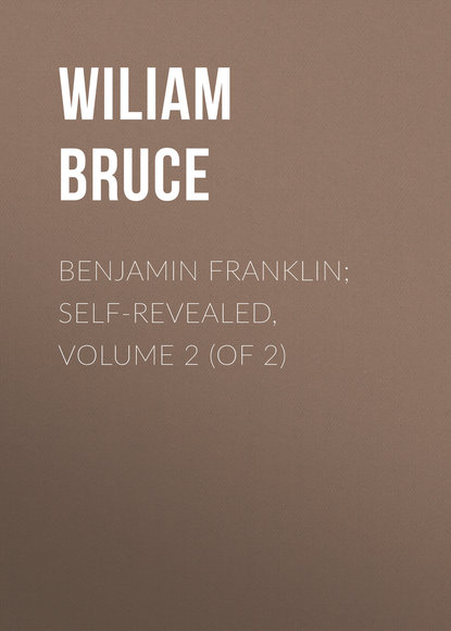 Bruce Wiliam Cabell Benjamin Franklin; Self-Revealed, Volume 2 (of 2) franklin benjamin 1706 1790 the works of dr benjamin franklin in philosophy politics and morals volume 2