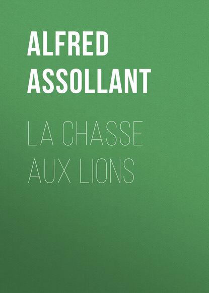 цена на Assollant Alfred La chasse aux lions
