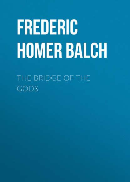Frederic Homer Balch The Bridge of the Gods the gods of newport