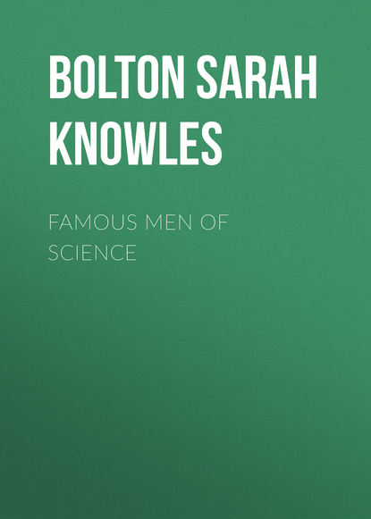 Bolton Sarah Knowles Famous Men of Science недорого