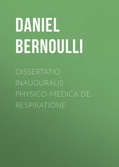 Bernoulli Daniel Dissertatio inauguralis physico-medica de respiratione недорого