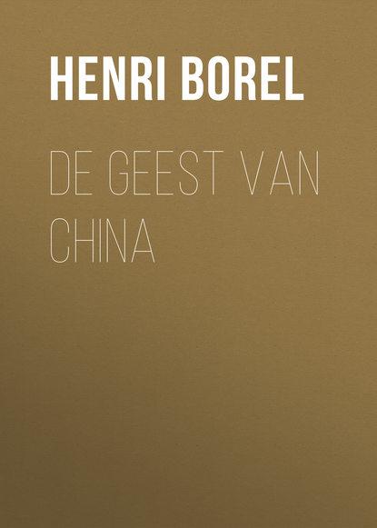 Фото - Borel Henri Jean François De Geest van China jean françois noel życie odnalezione poznaj przyjmij i pokochaj siebie