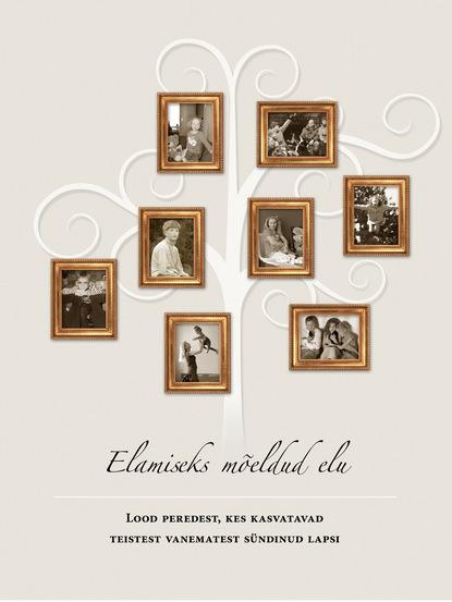 Фото - Helen Michaels Elamiseks mõeldud elu. Lood peredest, kes kasvatavad teistest vanematest sündinud lapsi helen michaels elamiseks mõeldud elu lood peredest kes kasvatavad teistest vanematest sündinud lapsi