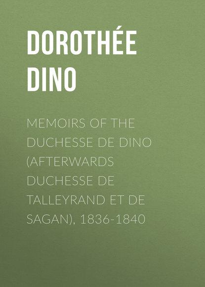 Memoirs of the Duchesse de Dino (Afterwards Duchesse de Talleyrand et de Sagan), 1836-1840 фото