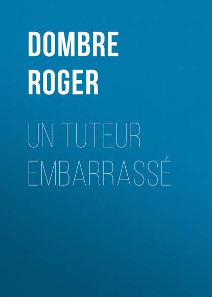 Dombre Roger Un tuteur embarrassé недорого