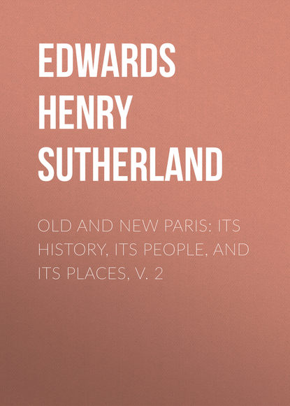 Edwards Henry Sutherland Old and New Paris: Its History, Its People, and Its Places, v. 2 edwards henry sutherland history of the opera from its origin in italy to the present time