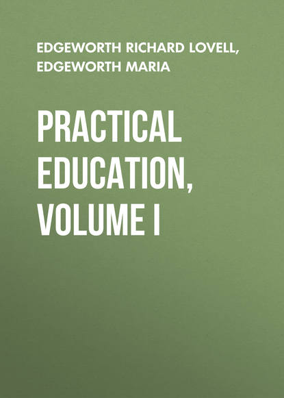Edgeworth Maria Practical Education, Volume I edgeworth maria practical education volume ii