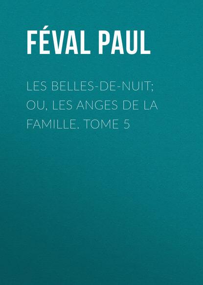 Féval Paul Les belles-de-nuit; ou, les anges de la famille. tome 5 maxime odin smarra ou les demons de la nuit