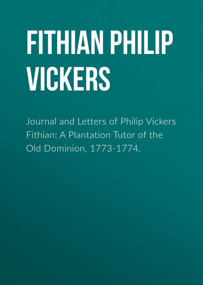 Фото - Fithian Philip Vickers Journal and Letters of Philip Vickers Fithian: A Plantation Tutor of the Old Dominion, 1773-1774. douglas vickers the cross