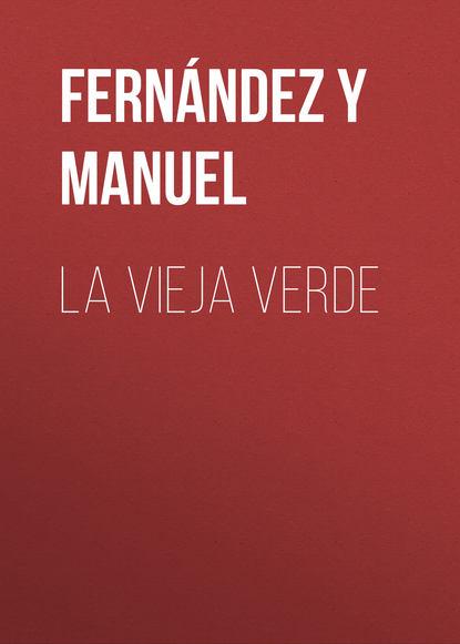 Fernández y González Manuel La vieja verde germán muñoz gonzález jóvenes culturas y poderes