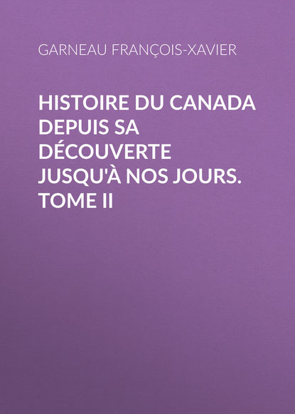 Garneau François-Xavier Histoire du Canada depuis sa découverte jusqu'à nos jours. Tome II françois xavier fauvelle złoty nosorożec